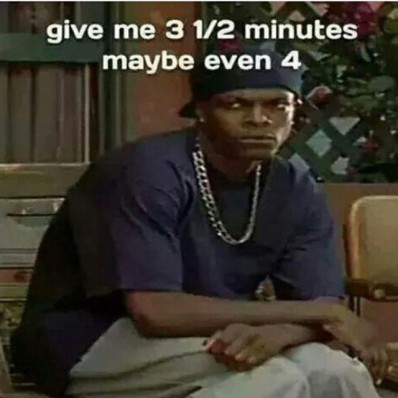 Image result for give me 3 1 2 minutes maybe even 4